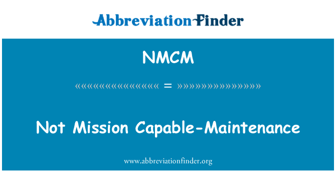 NMCM: Not Mission Capable-Maintenance