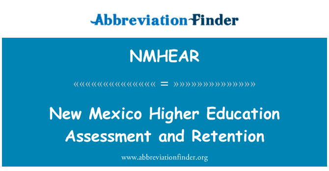 NMHEAR: New Mexico Higher Education Assessment and Retention