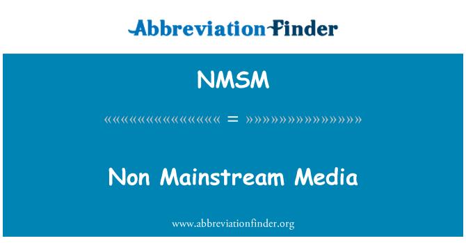 NMSM: Non Mainstream Media