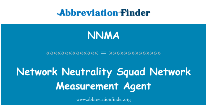 NNMA: Network Neutrality Squad Network Measurement Agent