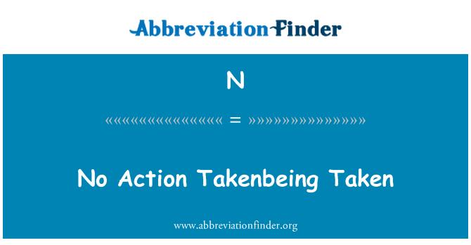 N: 采取任何行动 Takenbeing