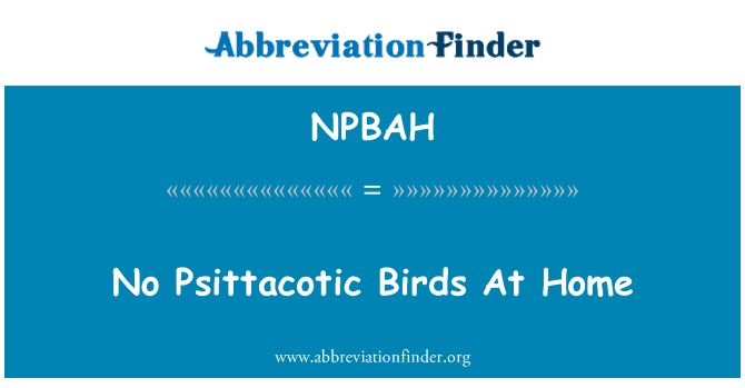 NPBAH: No Psittacotic Birds At Home