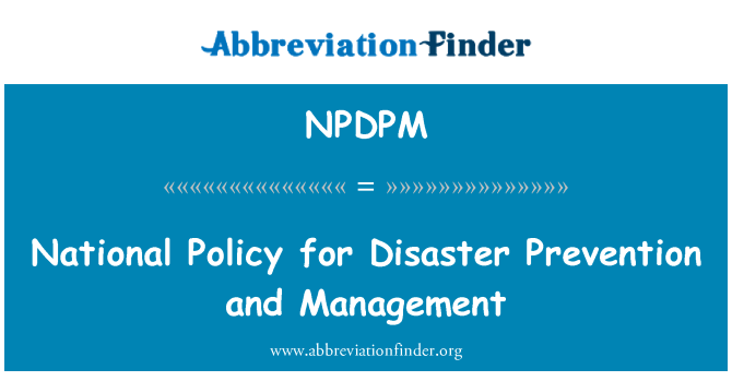 NPDPM: National Policy for Disaster Prevention and Management