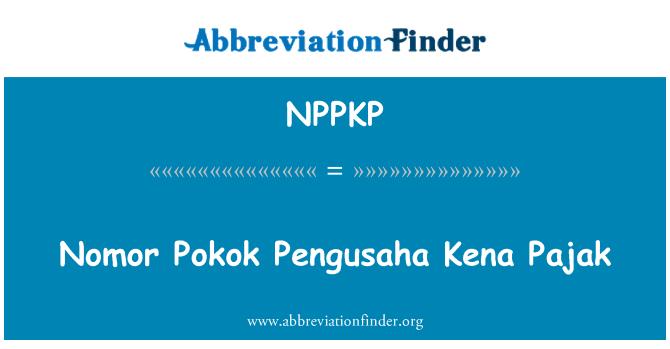 NPPKP: Nomor Pokok Pengusaha Kena barangan