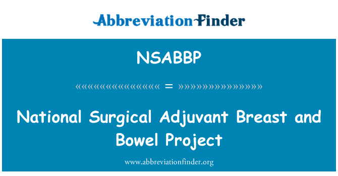 NSABBP: National Surgical Adjuvant Breast and Bowel Project