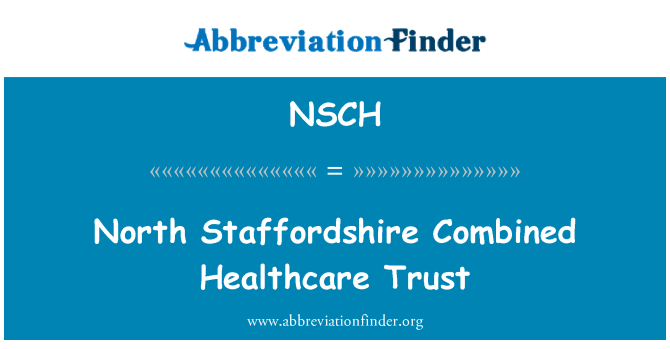 NSCH: North Staffordshire Combined Healthcare Trust