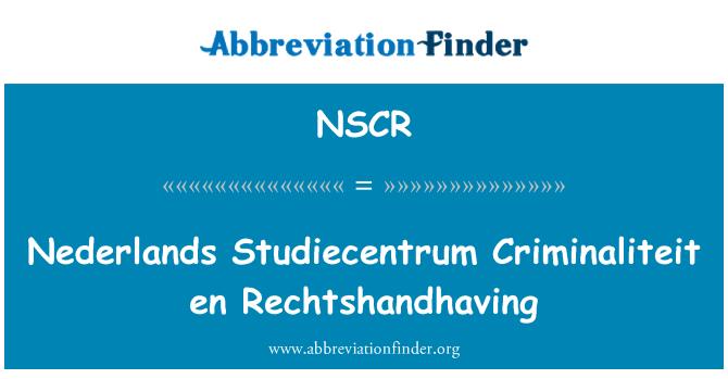 NSCR: En Nederlands Studiecentrum Criminaliteit Rechtshandhaving