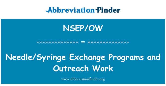NSEP/OW: Needle/Syringe Exchange Programs and Outreach Work
