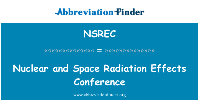 NSREC: Nuclear and Space Radiation Effects Conference