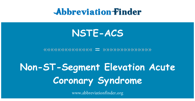 NSTE-ACS: Non-ST-Segment Elevation Acute Coronary Syndrome
