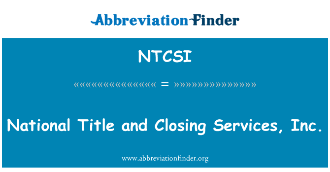 NTCSI: National Title and Closing Services, Inc.