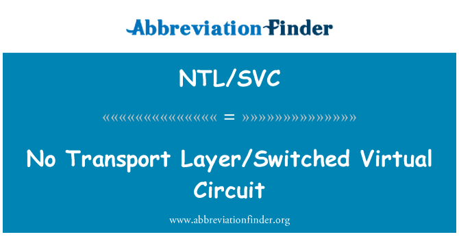 NTL/SVC: No Transport Layer/Switched Virtual Circuit