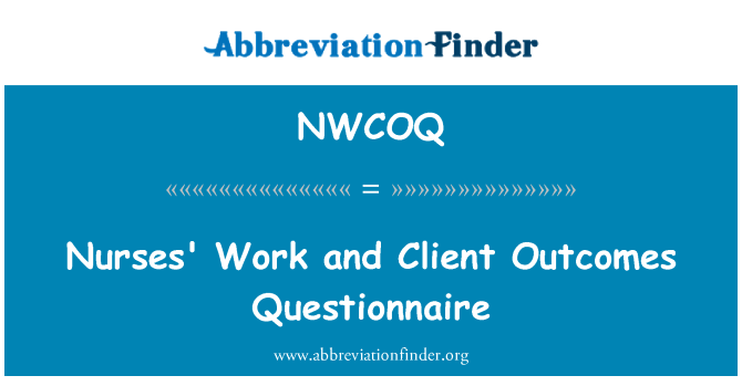 NWCOQ: Nurses' Work and Client Outcomes Questionnaire
