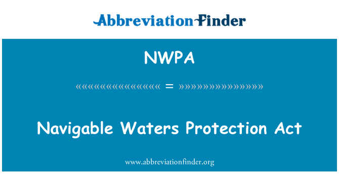 NWPA: Navigable Waters Protection Act