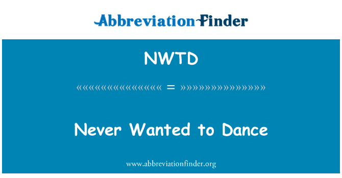 NWTD: Never Wanted to Dance