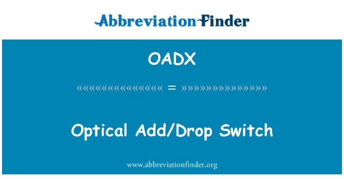 OADX: Optical Add/Drop Switch