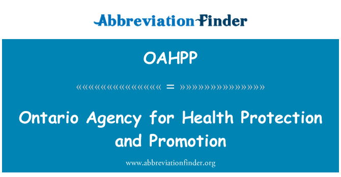 OAHPP: Ontario Agency for Health Protection and Promotion