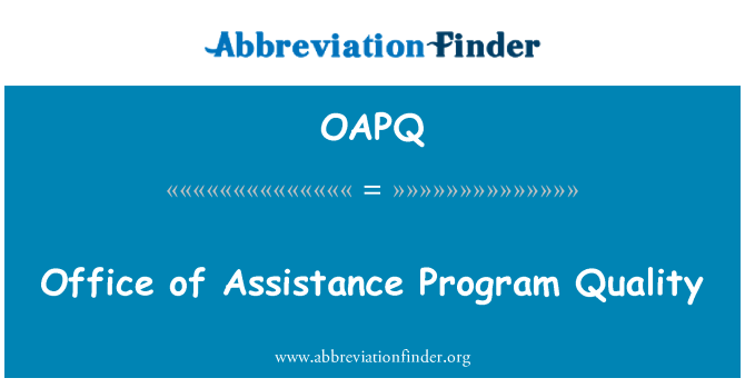 OAPQ: Office of Assistance Program Quality