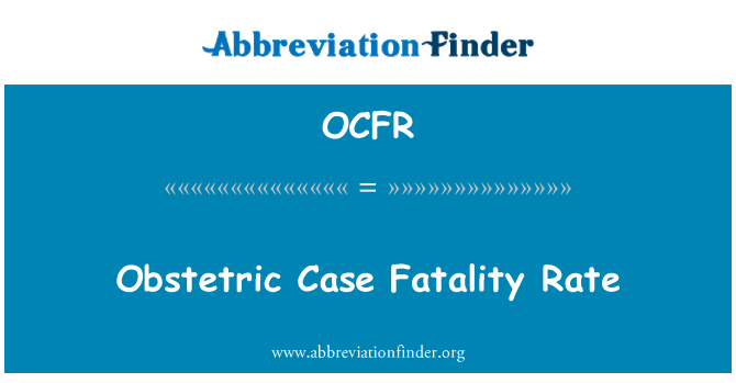 OCFR: Obstetric Case Fatality Rate