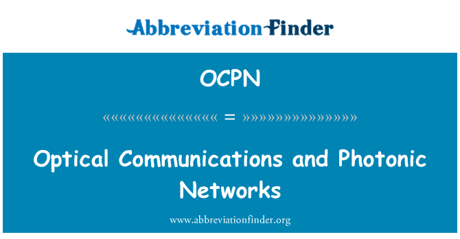 OCPN: Optical Communications and Photonic Networks