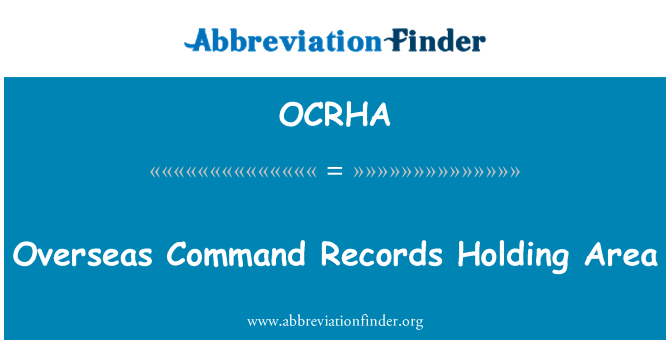 OCRHA: Overseas Command Records Holding Area