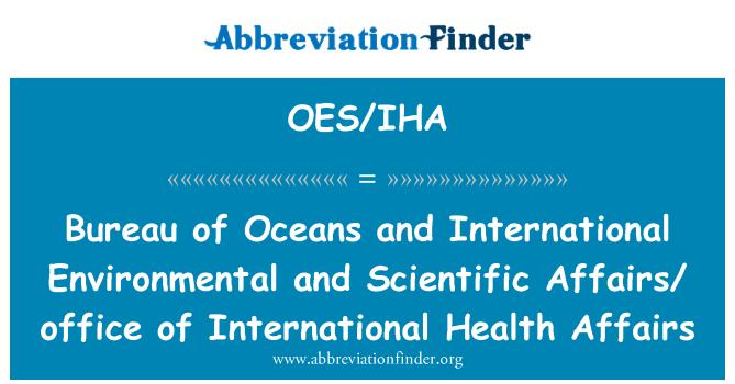 OES/IHA: Bureau of Oceans and International Environmental and Scientific Affairs/ office of International Health Affairs