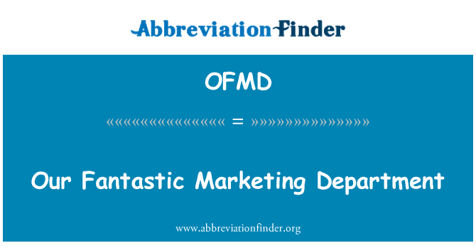 OFMD: Our Fantastic Marketing Department