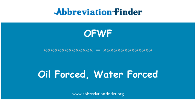 OFWF: Oil Forced, Water Forced