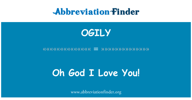 OGILY: Oh God I Love You!
