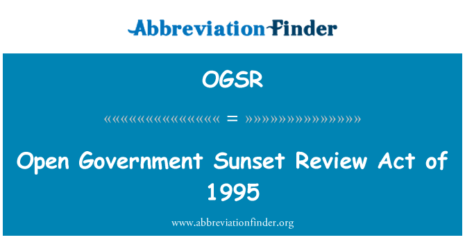 OGSR: Open Government Sunset Review Act of 1995
