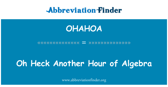 OHAHOA: Oh Heck Another Hour of Algebra