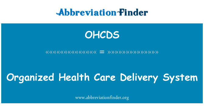 OHCDS: Organized Health Care Delivery System