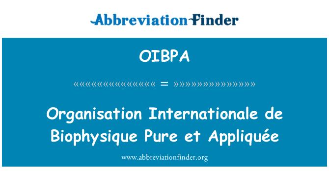 OIBPA: Organisation Internationale de Biophysique Pure et Appliquée