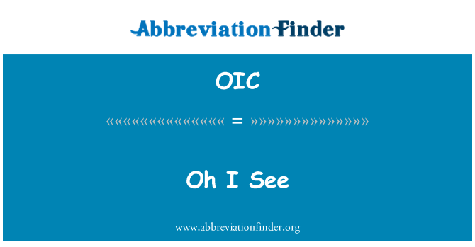 OIC: Oh I See