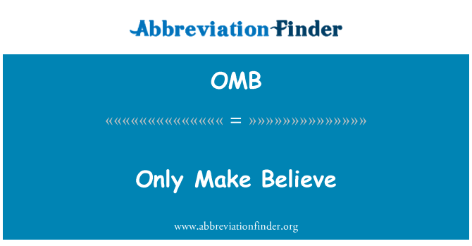 OMB: Sólo hacer creer