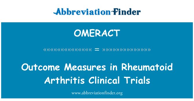 OMERACT: Outcome Measures in Rheumatoid Arthritis Clinical Trials