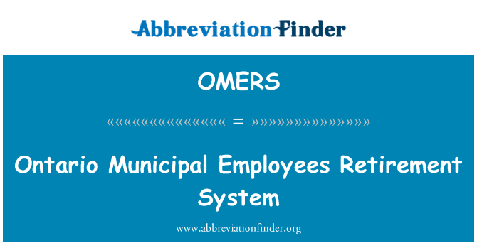 OMERS: Ontario Municipal Employees Retirement System