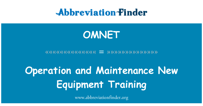 OMNET: Operation and Maintenance New Equipment Training