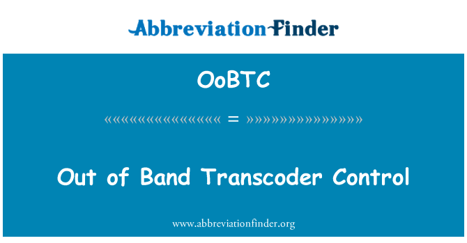 OoBTC: Out of Band Transcoder Control