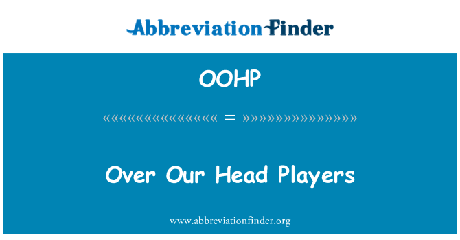 OOHP: Over Our Head Players