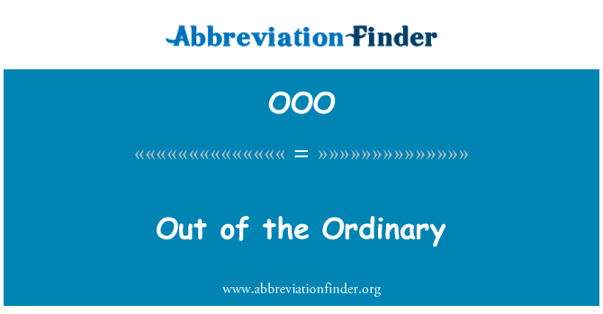OOO: Out of the Ordinary