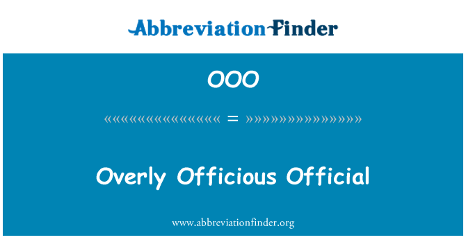 OOO: Overly Officious Official