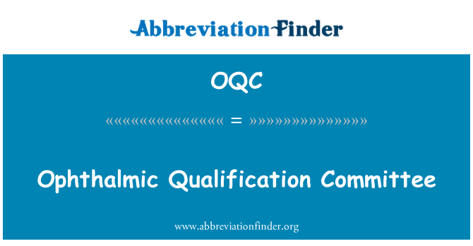 OQC: Ophthalmic Qualification Committee