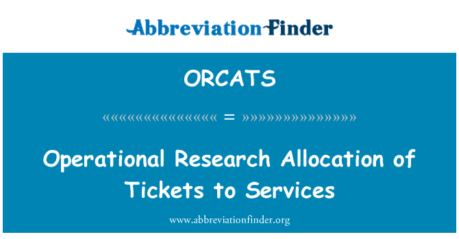 ORCATS: Operational Research Allocation of Tickets to Services