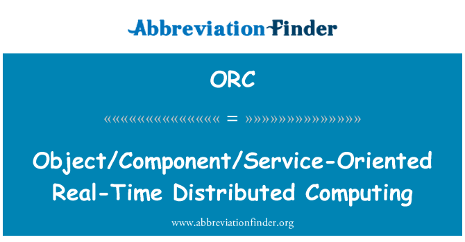 ORC: Object/Component/Service-Oriented Real-Time Distributed Computing