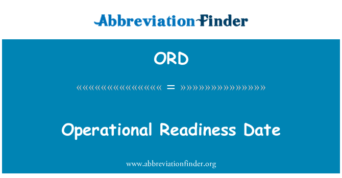 ORD: Operational Readiness Date