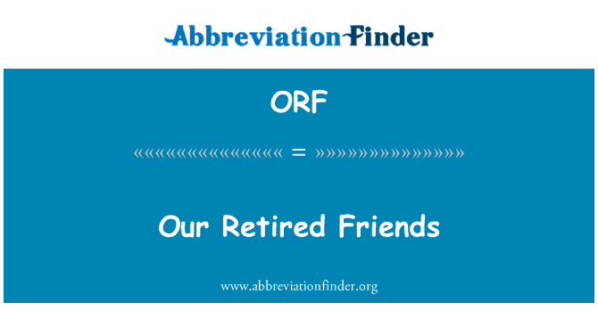 ORF: Our Retired Friends