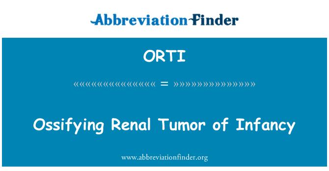 ORTI: Ossifying Renal Tumor of Infancy
