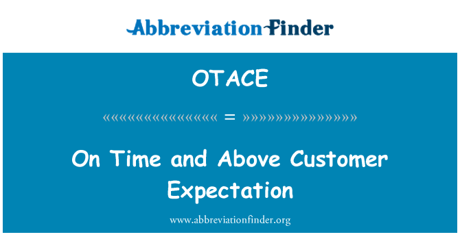 OTACE: On Time and Above Customer Expectation