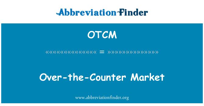 OTCM: Over-the-Counter Market